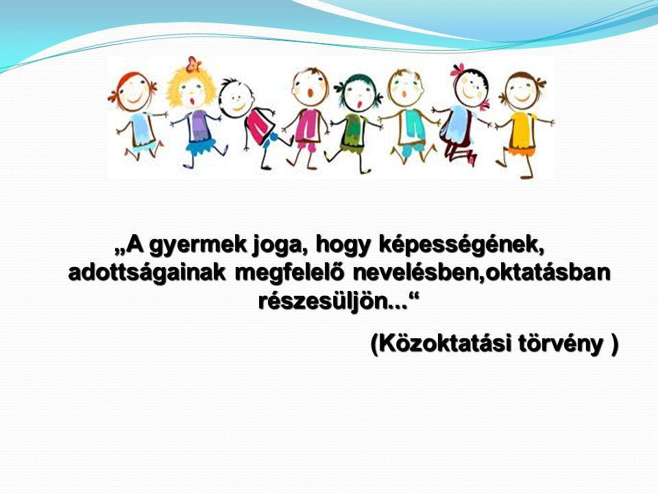"""""""A gyermek joga, hogy képességének, adottságainak megfelelő nevelésben,oktatásban részesüljön..."""