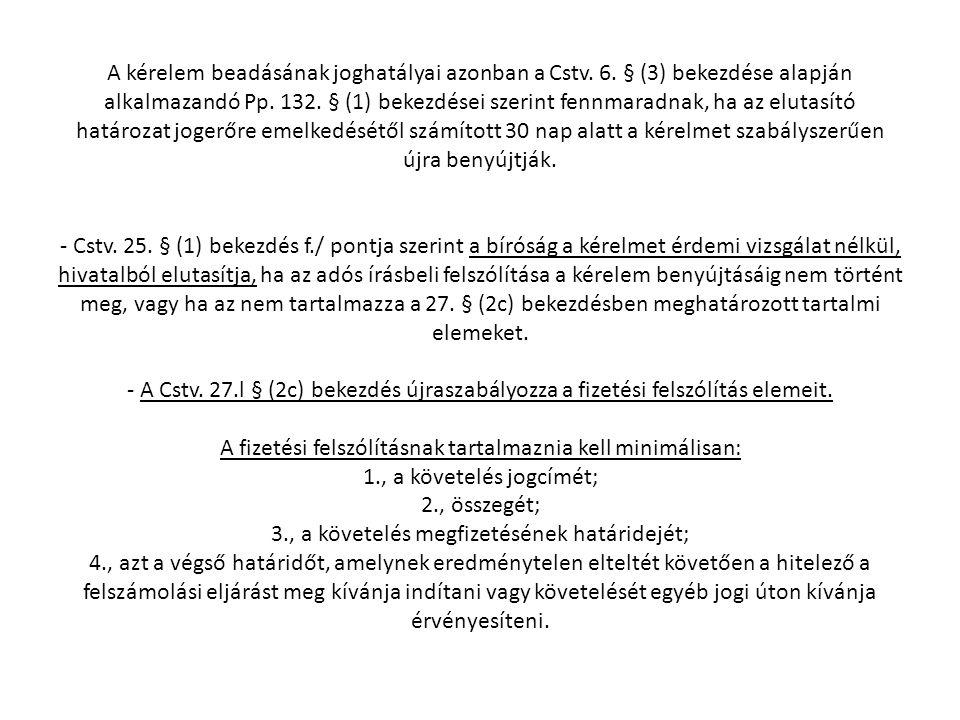 A kérelem beadásának joghatályai azonban a Cstv. 6
