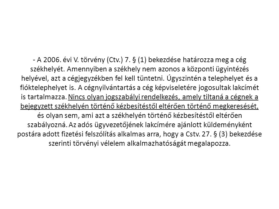 - A 2006. évi V. törvény (Ctv.) 7. § (1) bekezdése határozza meg a cég székhelyét.