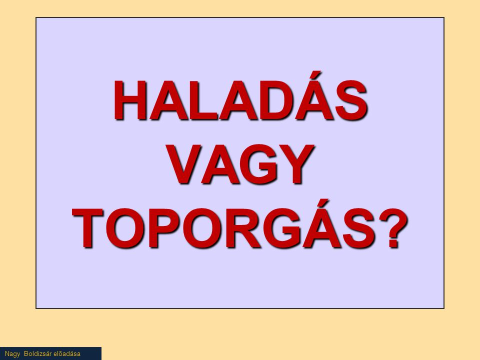 HALADÁS VAGY TOPORGÁS