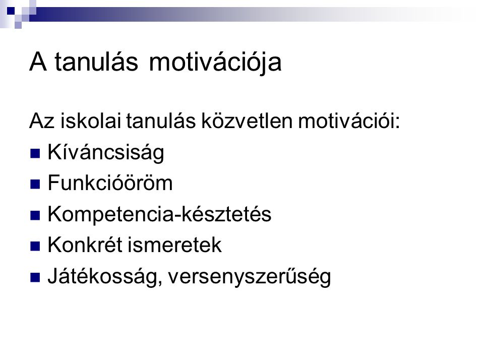 A tanulás motivációja Az iskolai tanulás közvetlen motivációi: