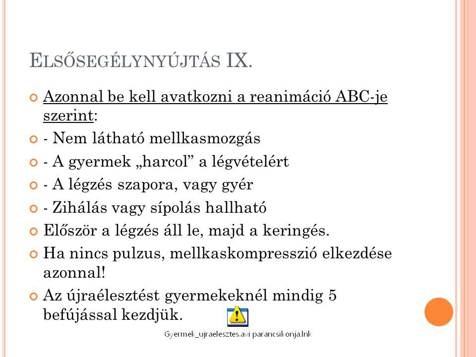 Elsősegélynyújtás IX. Azonnal be kell avatkozni a reanimáció ABC-je szerint: - Nem látható mellkasmozgás.