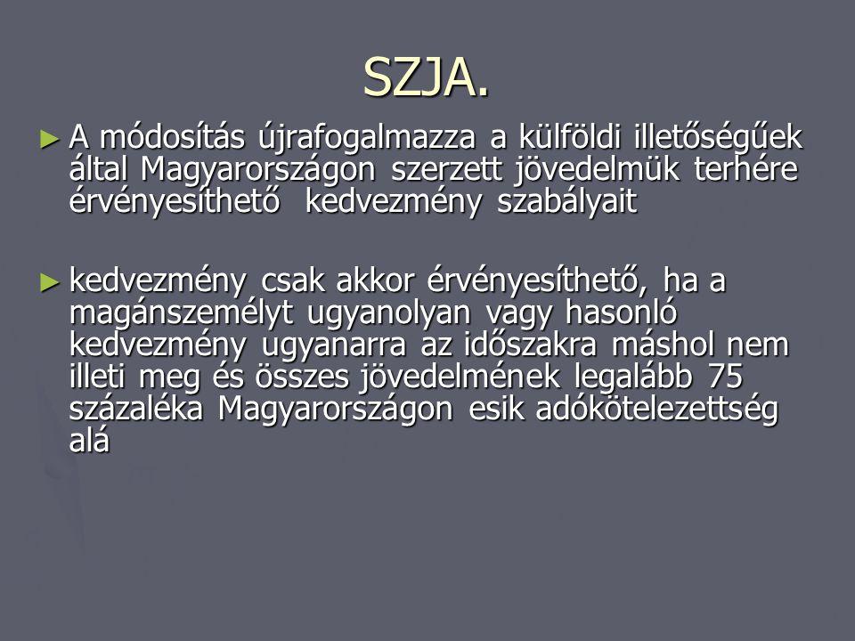 SZJA. A módosítás újrafogalmazza a külföldi illetőségűek által Magyarországon szerzett jövedelmük terhére érvényesíthető kedvezmény szabályait.