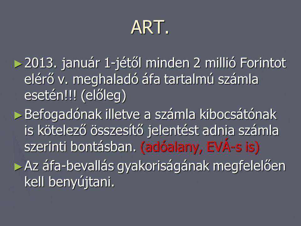 ART. 2013. január 1-jétől minden 2 millió Forintot elérő v. meghaladó áfa tartalmú számla esetén!!! (előleg)