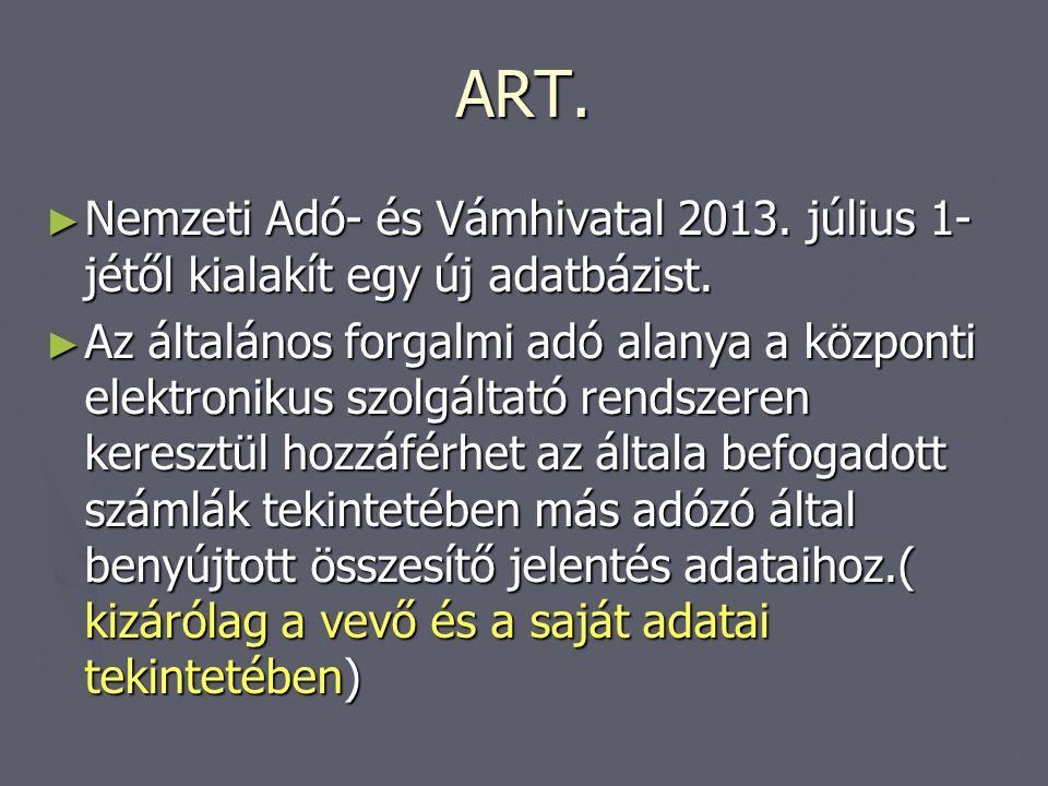 ART. Nemzeti Adó- és Vámhivatal 2013. július 1-jétől kialakít egy új adatbázist.