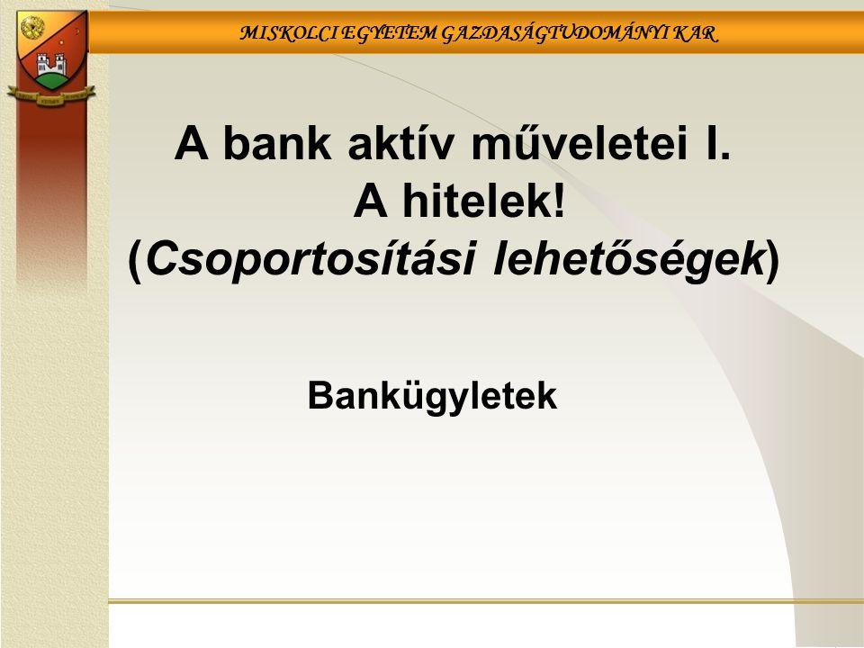 A bank aktív műveletei I. A hitelek! (Csoportosítási lehetőségek)