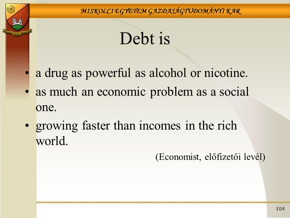 Debt is a drug as powerful as alcohol or nicotine.