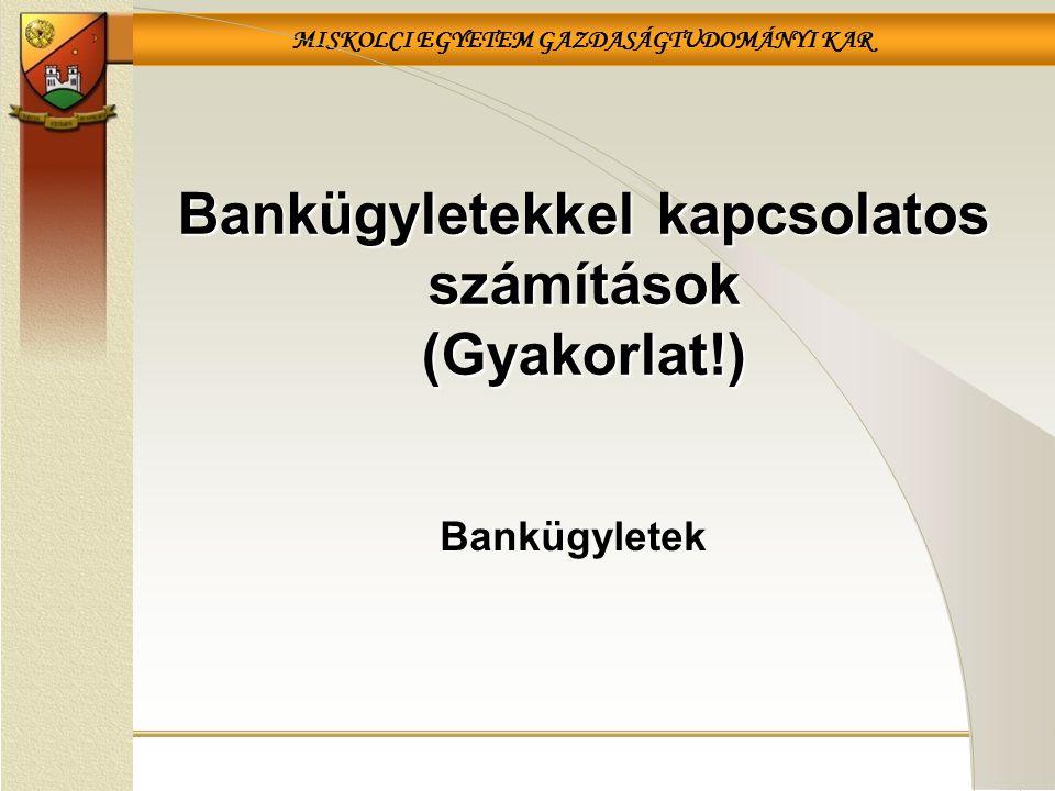Bankügyletekkel kapcsolatos számítások (Gyakorlat!)