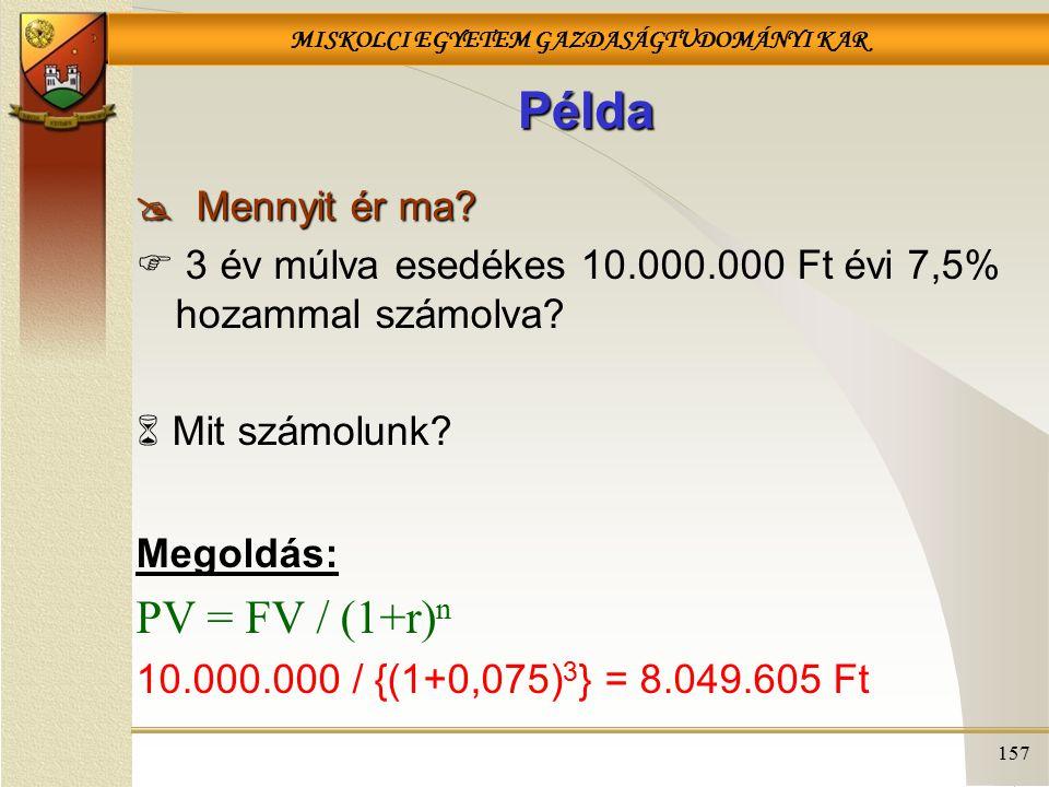 Példa PV = FV / (1+r)n  Mennyit ér ma