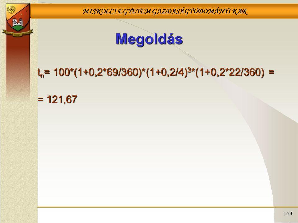 Megoldás tn= 100*(1+0,2*69/360)*(1+0,2/4)3*(1+0,2*22/360) = = 121,67