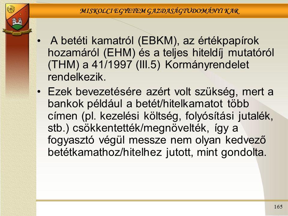 A betéti kamatról (EBKM), az értékpapírok hozamáról (EHM) és a teljes hiteldíj mutatóról (THM) a 41/1997 (III.5) Kormányrendelet rendelkezik.