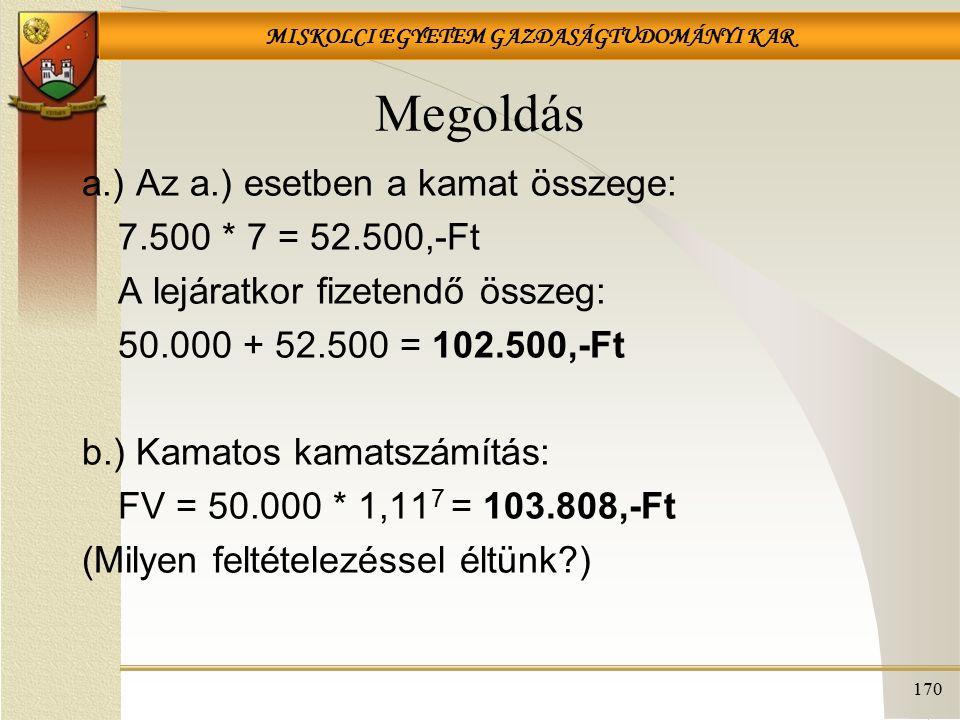 Megoldás a.) Az a.) esetben a kamat összege: 7.500 * 7 = 52.500,-Ft