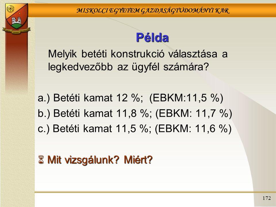 Példa Melyik betéti konstrukció választása a legkedvezőbb az ügyfél számára a.) Betéti kamat 12 %; (EBKM:11,5 %)