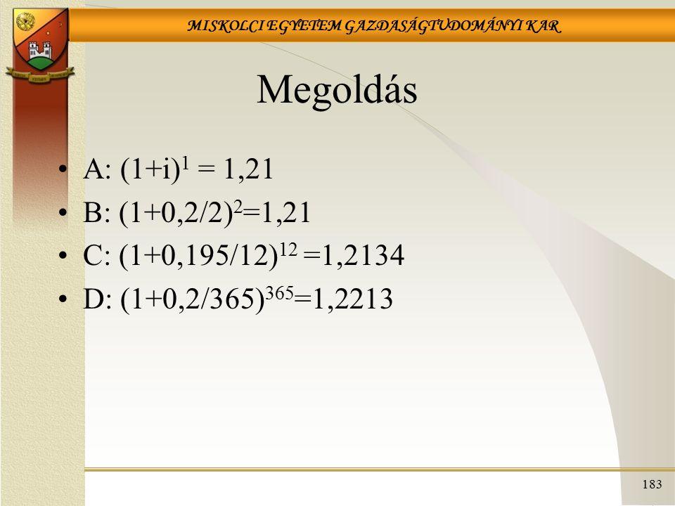 Megoldás A: (1+i)1 = 1,21 B: (1+0,2/2)2=1,21 C: (1+0,195/12)12 =1,2134