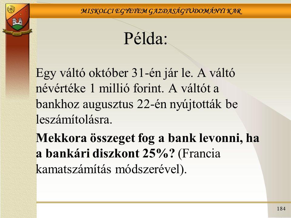 Példa: Egy váltó október 31-én jár le. A váltó névértéke 1 millió forint. A váltót a bankhoz augusztus 22-én nyújtották be leszámítolásra.