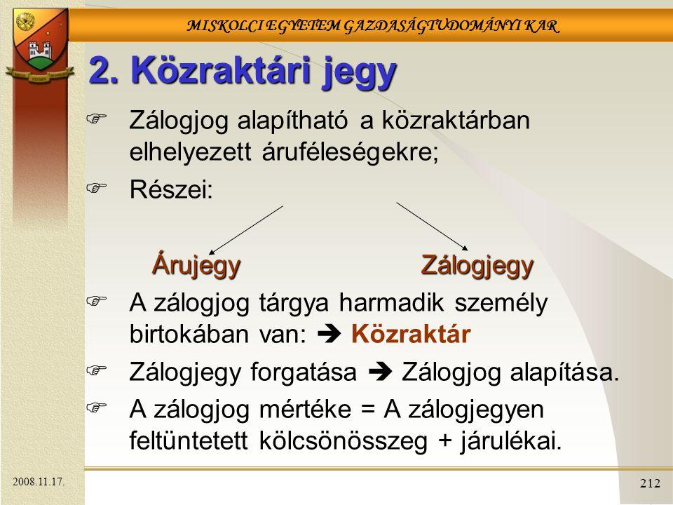 2. Közraktári jegy Zálogjog alapítható a közraktárban elhelyezett áruféleségekre; Részei: Árujegy Zálogjegy.