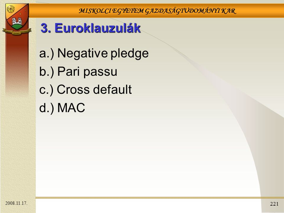 3. Euroklauzulák a.) Negative pledge b.) Pari passu c.) Cross default