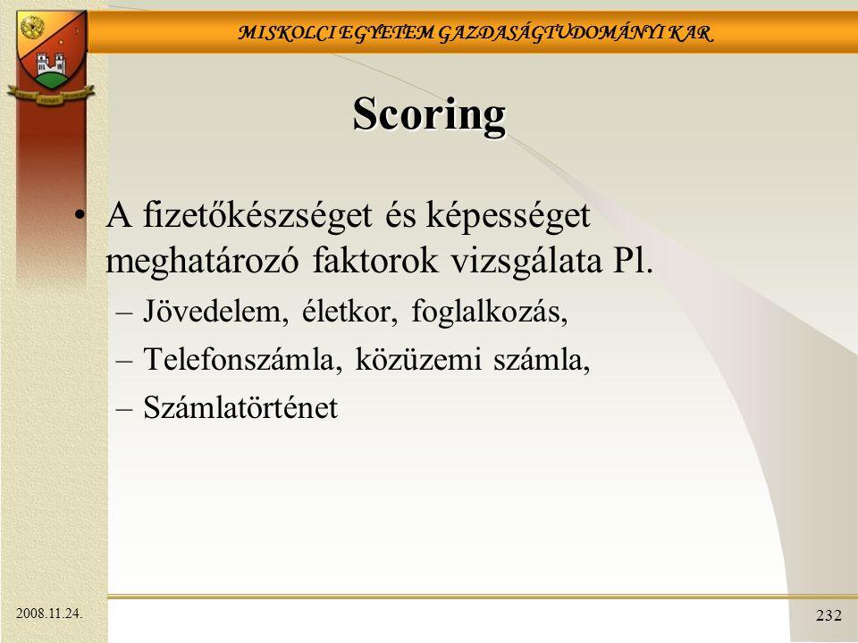 Scoring A fizetőkészséget és képességet meghatározó faktorok vizsgálata Pl. Jövedelem, életkor, foglalkozás,