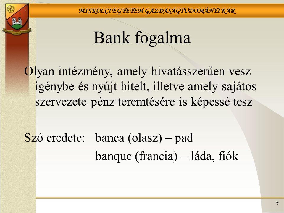 Bank fogalma Olyan intézmény, amely hivatásszerűen vesz igénybe és nyújt hitelt, illetve amely sajátos szervezete pénz teremtésére is képessé tesz.