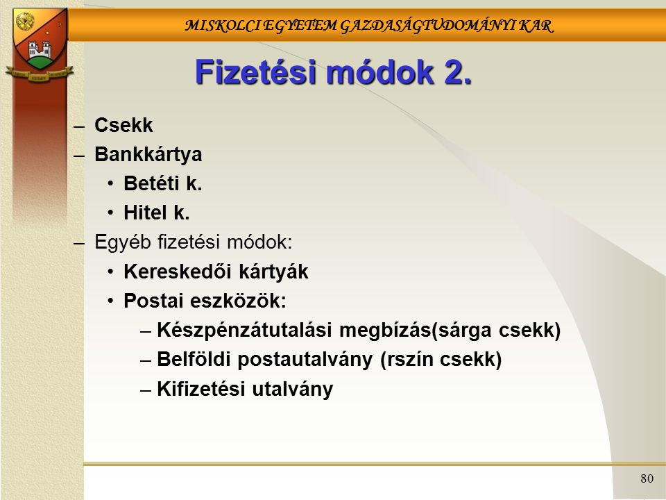 Fizetési módok 2. Csekk Bankkártya Betéti k. Hitel k.