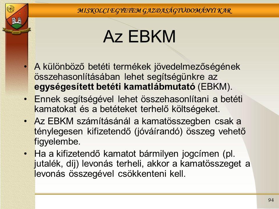 Az EBKM A különböző betéti termékek jövedelmezőségének összehasonlításában lehet segítségünkre az egységesített betéti kamatlábmutató (EBKM).