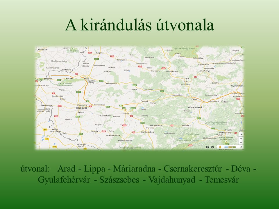A kirándulás útvonala útvonal: Arad - Lippa - Máriaradna - Csernakeresztúr - Déva - Gyulafehérvár - Szászsebes - Vajdahunyad - Temesvár.