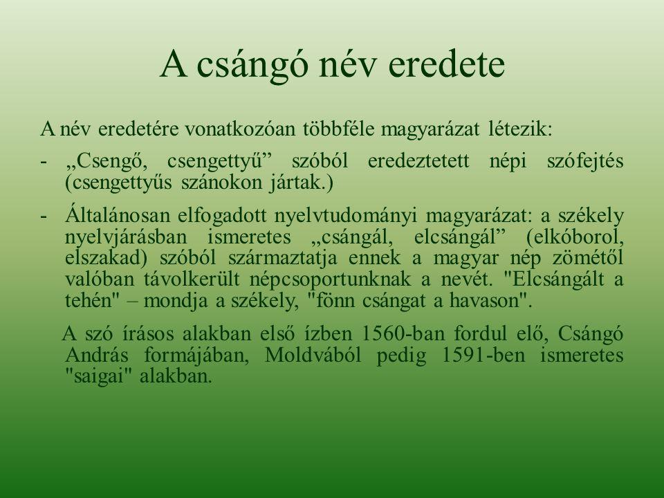 A csángó név eredete A név eredetére vonatkozóan többféle magyarázat létezik: