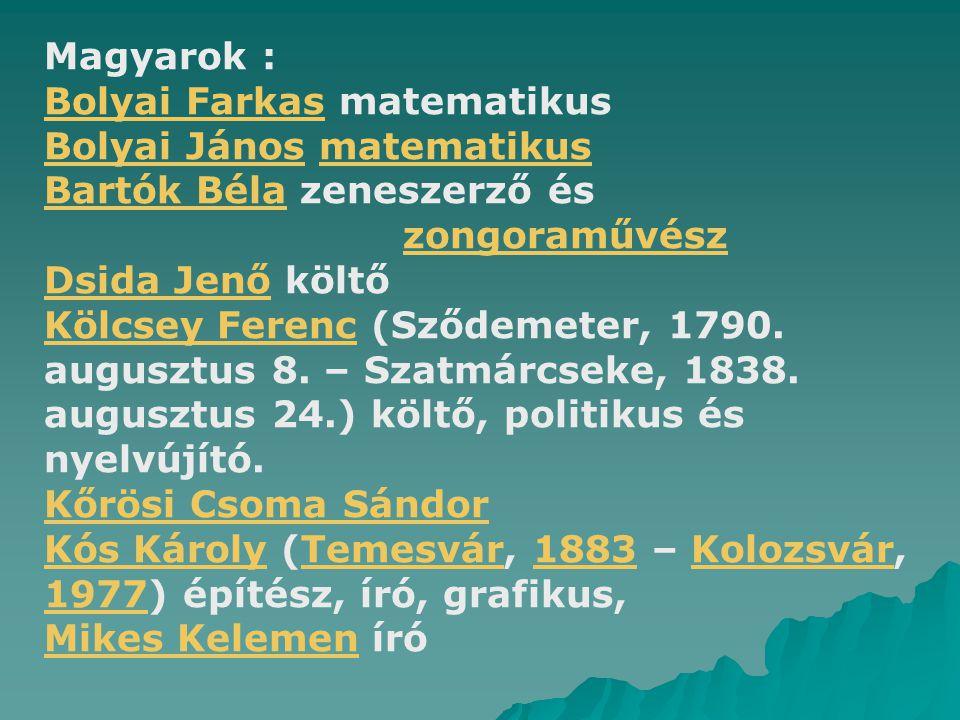Magyarok : Bolyai Farkas matematikus. Bolyai János matematikus. Bartók Béla zeneszerző és. zongoraművész.
