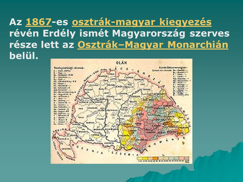 Az 1867-es osztrák-magyar kiegyezés révén Erdély ismét Magyarország szerves része lett az Osztrák–Magyar Monarchián belül.