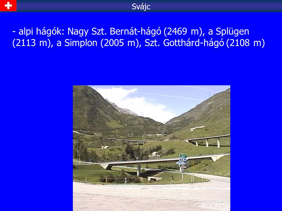 Svájc - alpi hágók: Nagy Szt. Bernát-hágó (2469 m), a Splügen (2113 m), a Simplon (2005 m), Szt.
