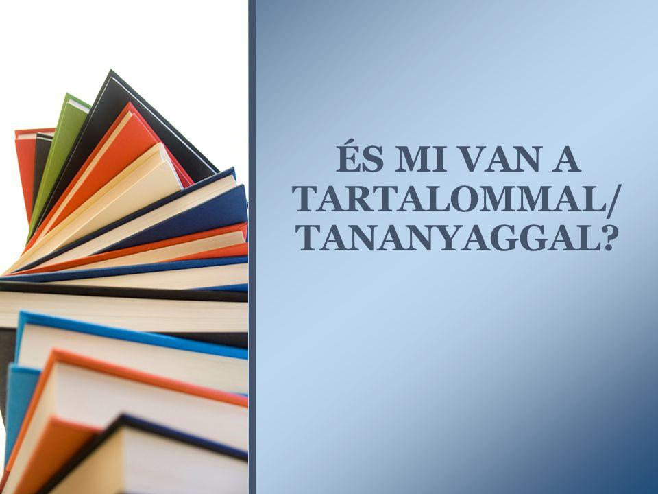 ÉS MI VAN A TARTALOMMAL/ TANANYAGGAL