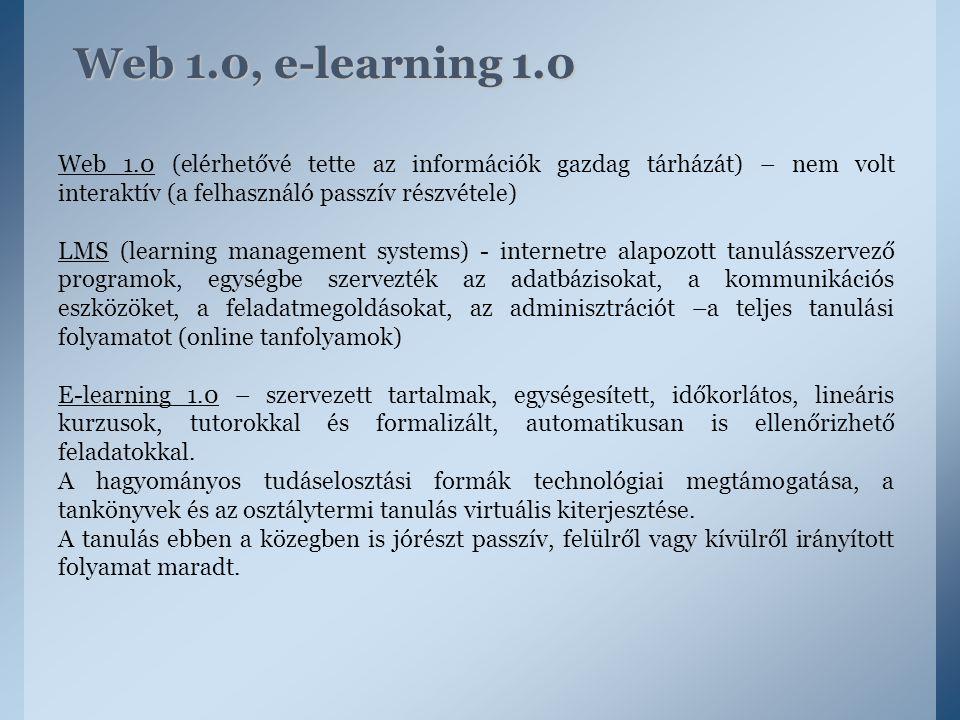 Web 1.0, e-learning 1.0 Web 1.0 (elérhetővé tette az információk gazdag tárházát) – nem volt interaktív (a felhasználó passzív részvétele)