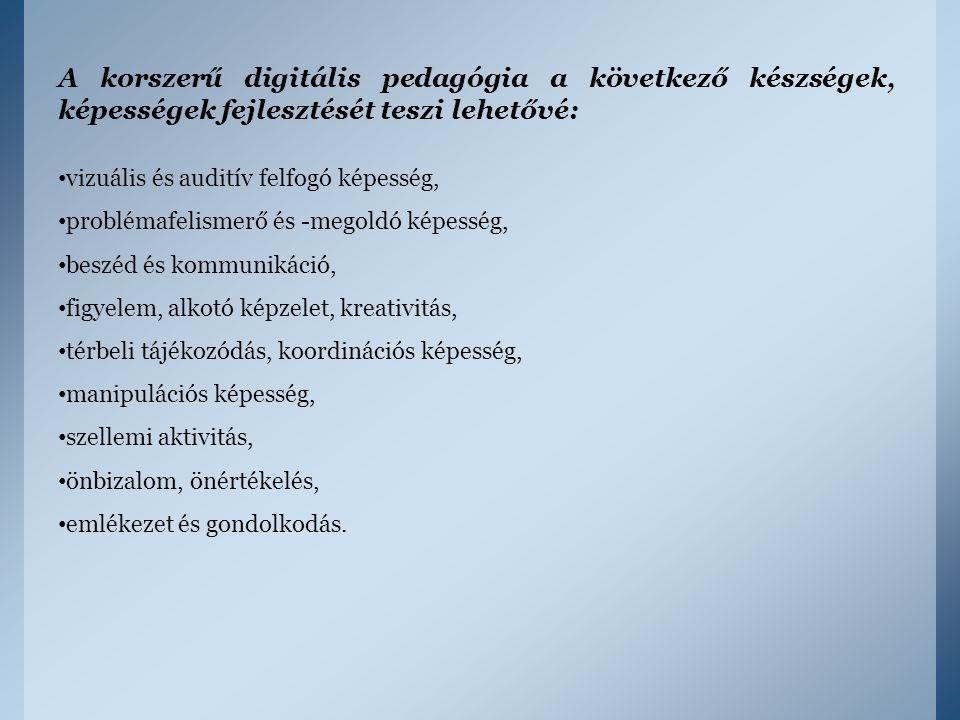 A korszerű digitális pedagógia a következő készségek, képességek fejlesztését teszi lehetővé: