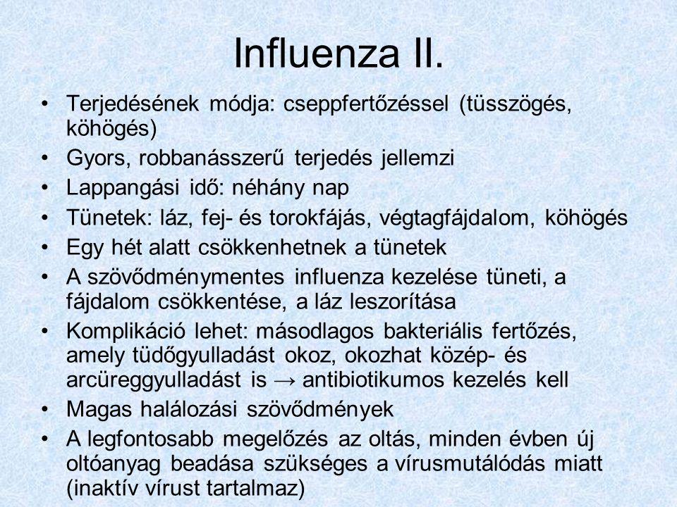 Influenza II. Terjedésének módja: cseppfertőzéssel (tüsszögés, köhögés) Gyors, robbanásszerű terjedés jellemzi.