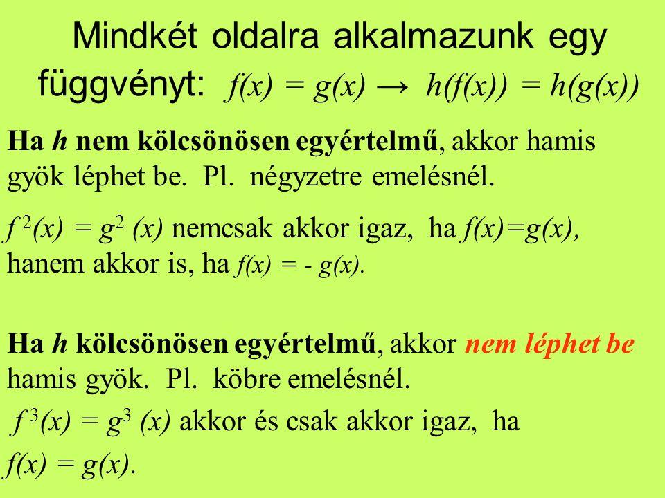 Mindkét oldalra alkalmazunk egy függvényt: f(x) = g(x) → h(f(x)) = h(g(x))