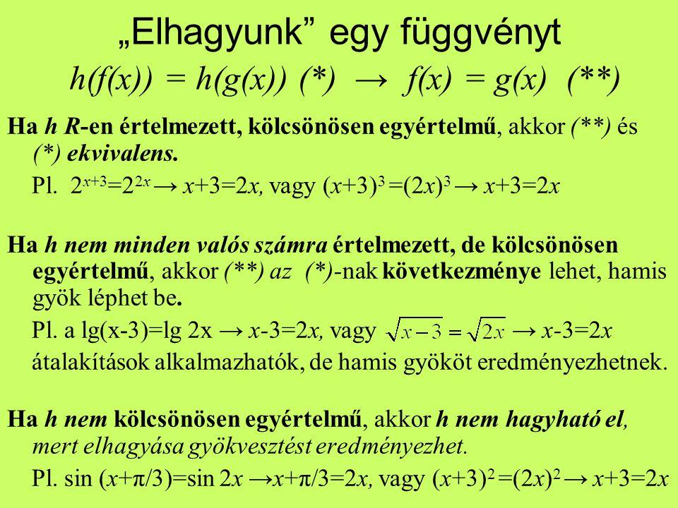 """""""Elhagyunk egy függvényt h(f(x)) = h(g(x)) (*) → f(x) = g(x) (**)"""