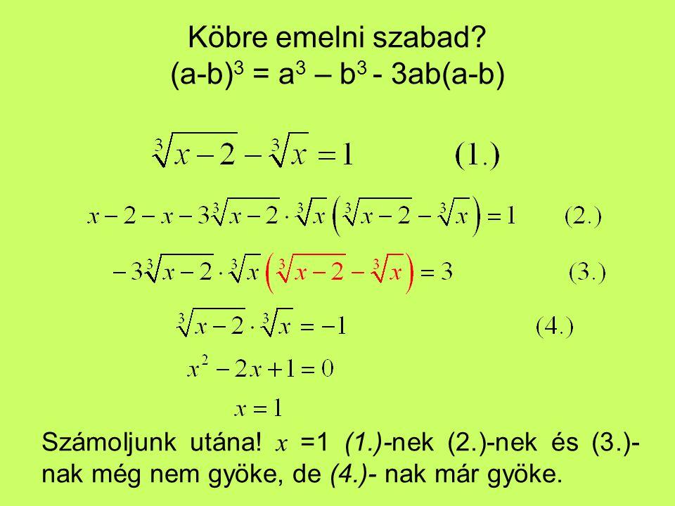 Köbre emelni szabad (a-b)3 = a3 – b3 - 3ab(a-b)