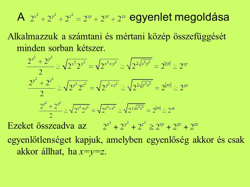 A egyenlet megoldása Alkalmazzuk a számtani és mértani közép összefüggését minden sorban kétszer.