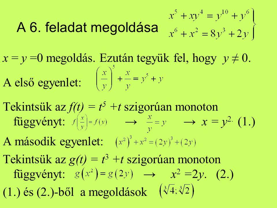 A 6. feladat megoldása x = y =0 megoldás. Ezután tegyük fel, hogy y ≠ 0. A első egyenlet: