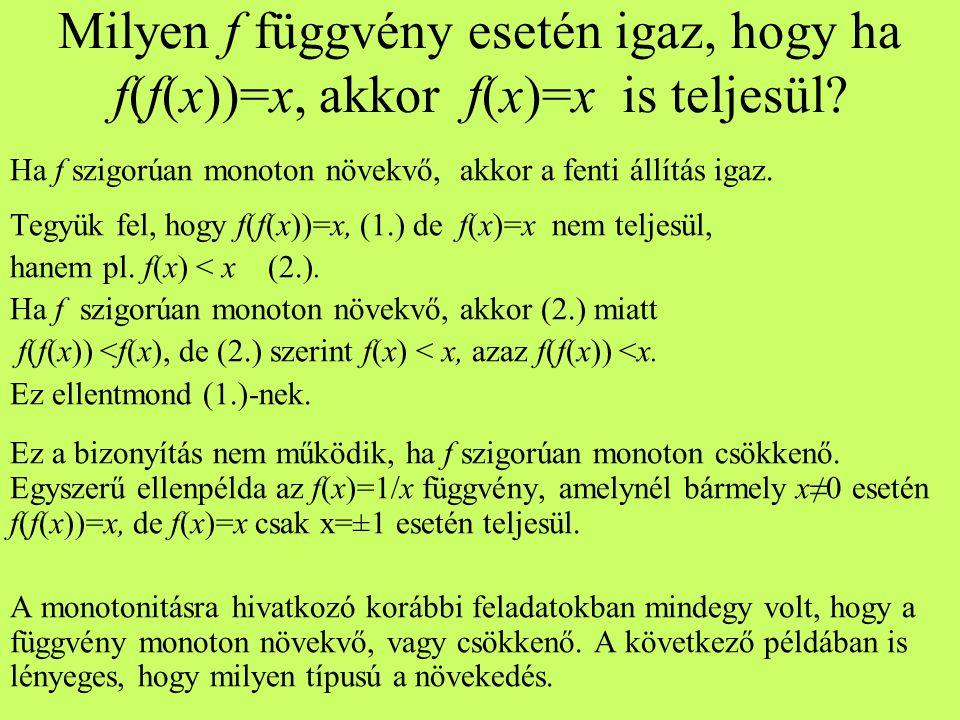 Milyen f függvény esetén igaz, hogy ha f(f(x))=x, akkor f(x)=x is teljesül