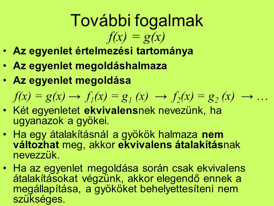 További fogalmak f(x) = g(x) Az egyenlet értelmezési tartománya