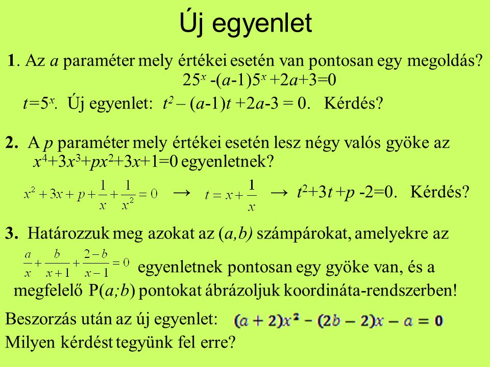 Új egyenlet 1. Az a paraméter mely értékei esetén van pontosan egy megoldás 25x -(a-1)5x +2a+3=0.