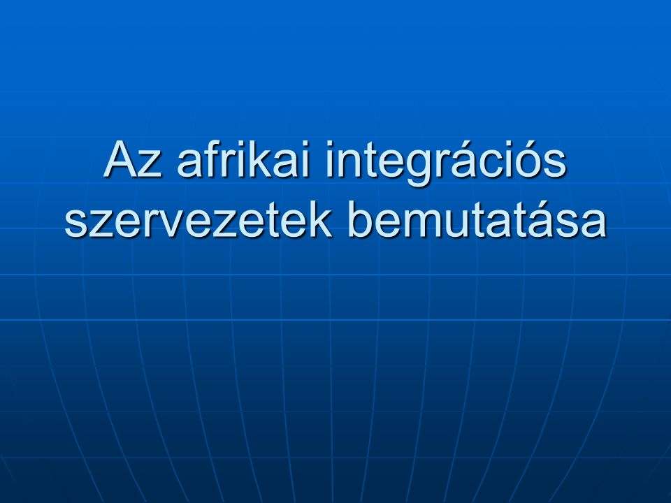 Az afrikai integrációs szervezetek bemutatása