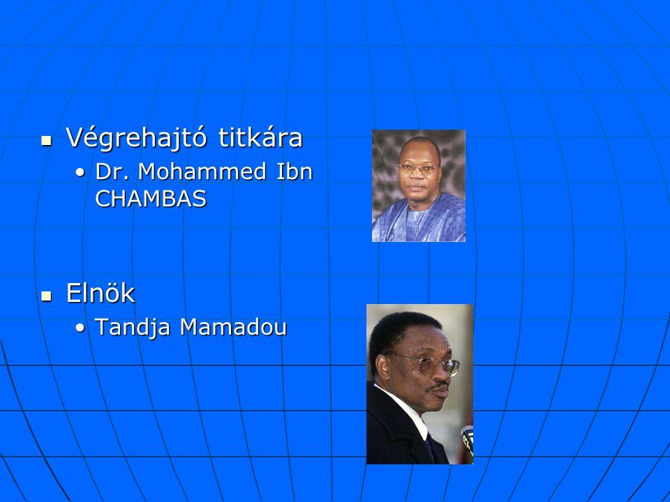 Végrehajtó titkára Dr. Mohammed Ibn CHAMBAS Elnök Tandja Mamadou