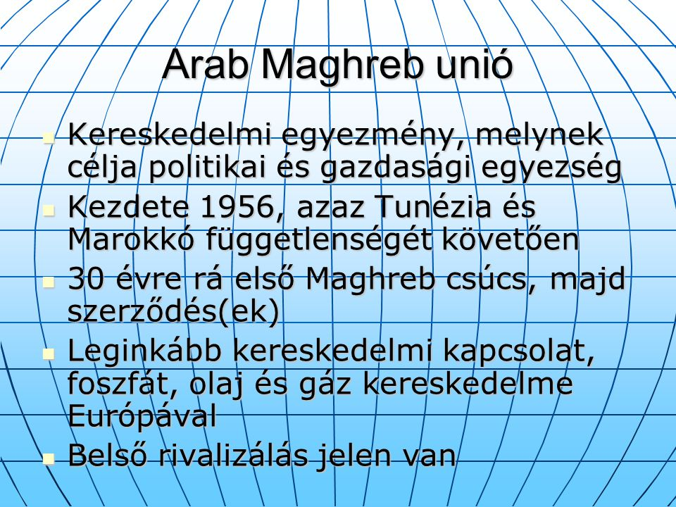 Arab Maghreb unió Kereskedelmi egyezmény, melynek célja politikai és gazdasági egyezség.