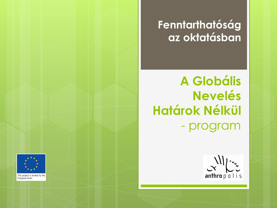 Fenntarthatóság az oktatásban A Globális Nevelés Határok Nélkül - program