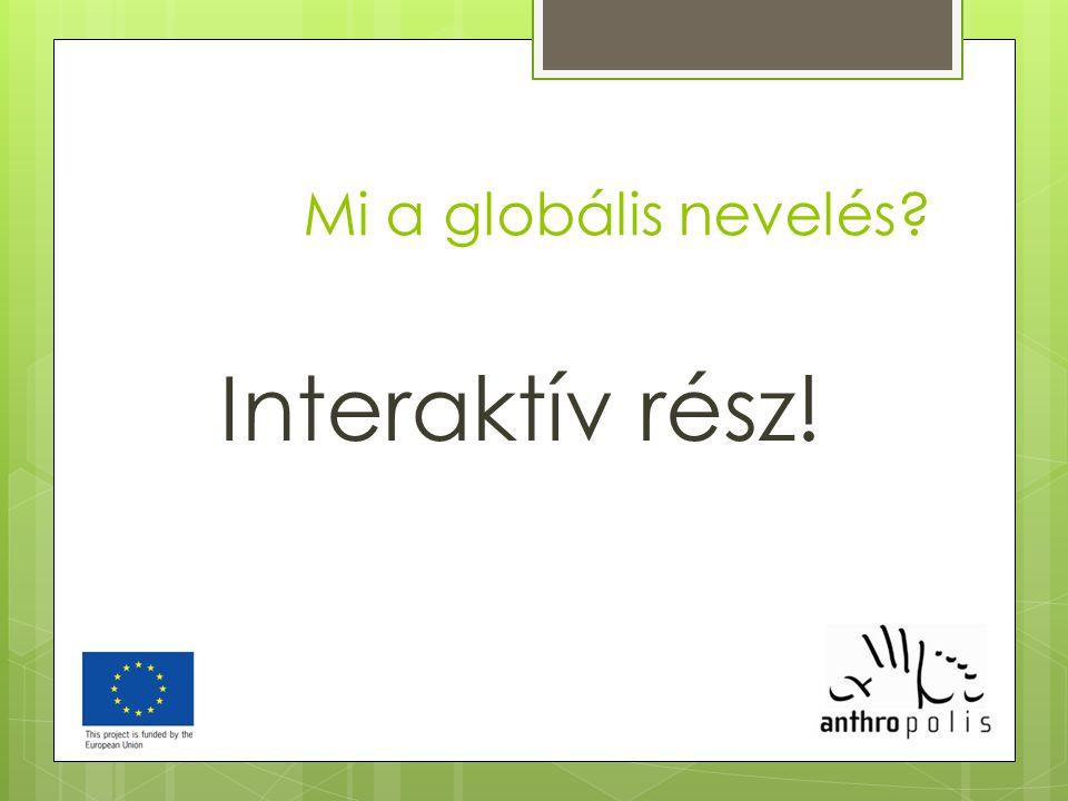 Mi a globális nevelés Interaktív rész! z