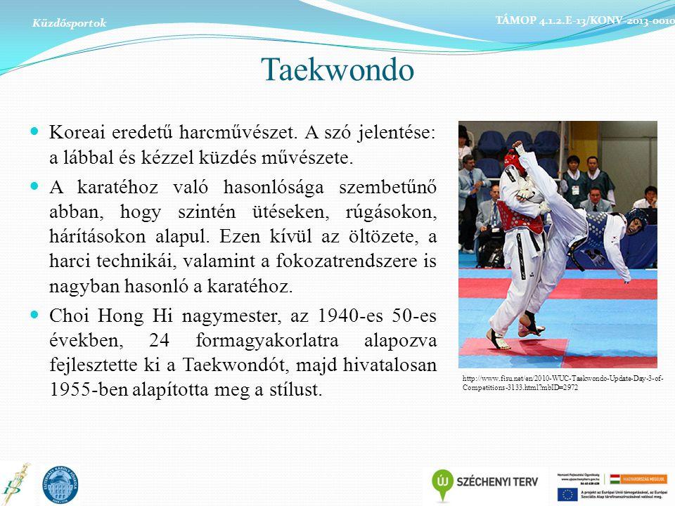 Küzdősportok TÁMOP 4.1.2.E-13/KONV-2013-0010. Taekwondo. Koreai eredetű harcművészet. A szó jelentése: a lábbal és kézzel küzdés művészete.