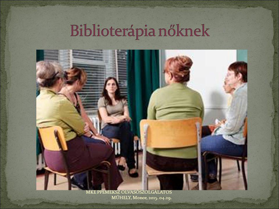 Biblioterápia nőknek MKE PPEMEKSZ OLVASÓSZOLGÁLATOS MŰHELY, Monor, 2015. 04.29.
