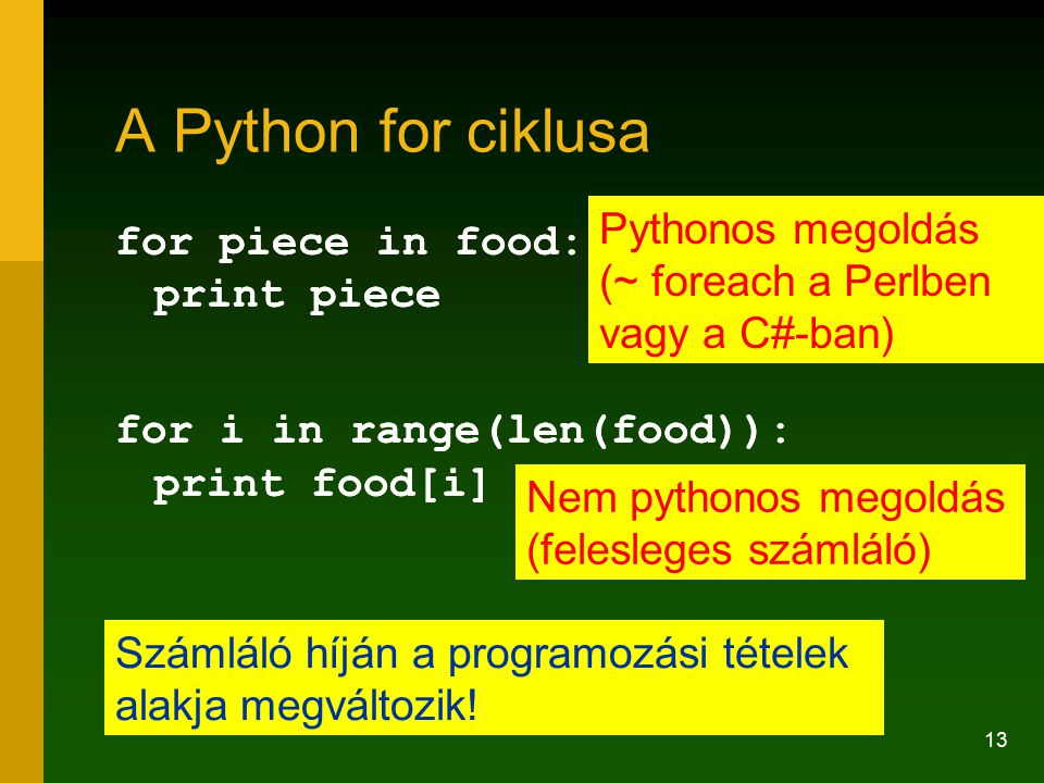 A Python for ciklusa Pythonos megoldás (~ foreach a Perlben vagy a C#-ban) for piece in food: print piece.